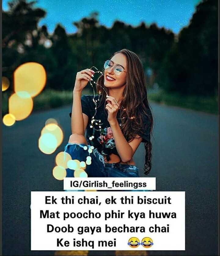 🌄 wallpaper - IG / Girlish _ feelingss Ek thi chai , ek thi biscuit Mat poocho phir kya huwa Doob gaya bechara chai Ke ishq meie - ShareChat