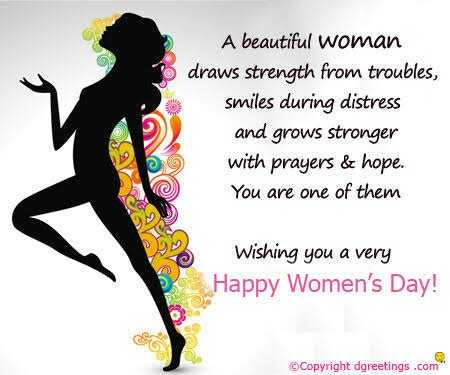 womens - A beautiful woman draws strength from troubles , smiles during distress and grows stronger with prayers & hope . You are one of them Wishing you a very Happy Women ' s Day ! © Copyright dgreetings . com - ShareChat