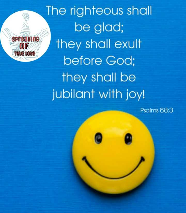 word of god 🙏 - SpreaDING OF TRUE LOVE The righteous shall be glad ; they shall exult before God ; they shall be jubilant with joy ! Psalms 68 : 3 - ShareChat